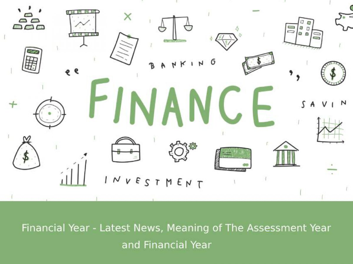 Financial Year Latest News Meaning Of The Assessment Year And Financial Year Financial year and assessment year are two very different and crucial terms that the taxpayers need to be. assessment year and financial year